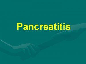 Pancreatitis PANCREATITIS Inflamacin o infeccin del pncreas glndula