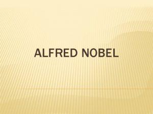 ALFRED NOBEL DJETINJSTVO Alfred Nobel roen je 21