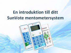 En introduktion till ditt Sun Vote mentometersystem Innehllsfrteckning