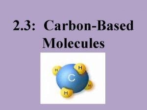 2 3 CarbonBased Molecules Carbonbased molecules are the