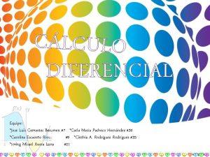 CLCULO DIFERENCIAL Equipo Jose Luis Cervantes Berumen 7