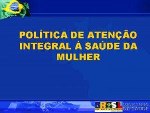 POLTICA DE ATENO INTEGRAL SADE DA MULHER POLTICA
