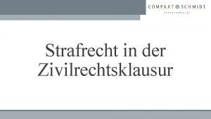 Strafrecht in der Zivilrechtsklausur Gliederung Strafrecht in der