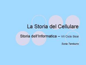 La Storia del Cellulare Storia dellInformatica VII Ciclo