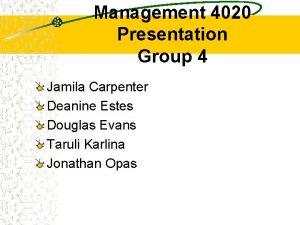 Management 4020 Presentation Group 4 Jamila Carpenter Deanine
