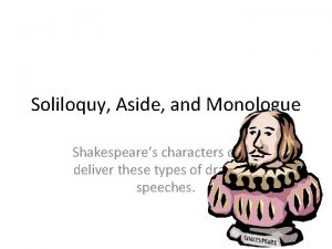 Soliloquy Aside and Monologue Shakespeares characters often deliver