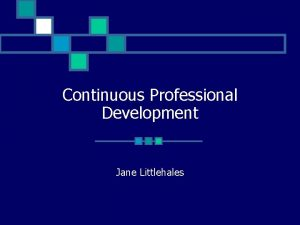 Continuous Professional Development Jane Littlehales CPD Scheme n