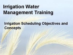 Irrigation Water Management Training Irrigation Scheduling Objectives and
