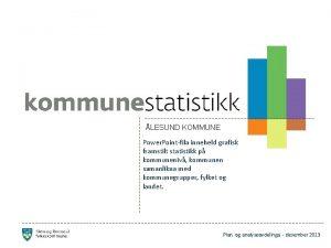 LESUND KOMMUNE Power Pointfila inneheld grafisk framstilt statistikk