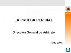 LA PRUEBA PERICIAL Direccin General de Arbitraje Junio
