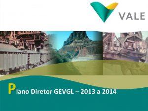 Plano Diretor GEVGL 2013 a 2014 Agenda Assunto