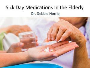 Sick Day Medications In the Elderly Dr Debbie