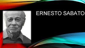 ERNESTO SABATO NDICE Biografa Obras Premios Citas Bibliografa