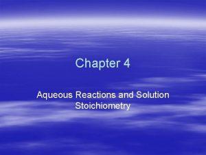 Chapter 4 Aqueous Reactions and Solution Stoichiometry Aqueous