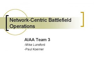 NetworkCentric Battlefield Operations AIAA Team 3 Mike Lunsford