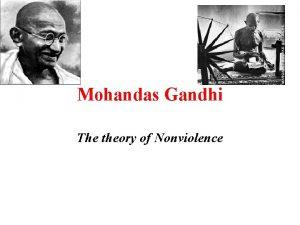 Mohandas Gandhi The theory of Nonviolence Gandhi found