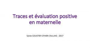 Traces et valuation positive en maternelle Sylvie COUSTIER