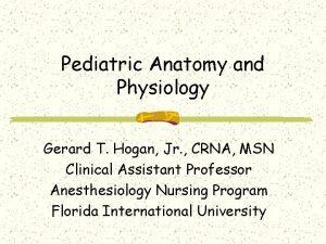 Pediatric Anatomy and Physiology Gerard T Hogan Jr