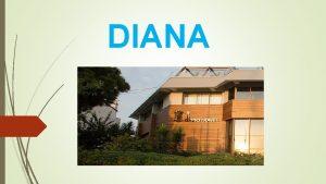 DIANA HAKKINDA Temelleri 1977 ylnda atlm olan Diana