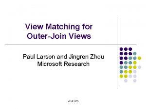View Matching for OuterJoin Views Paul Larson and