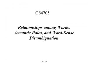 CS 4705 Relationships among Words Semantic Roles and