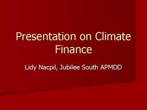 Presentation on Climate Finance Lidy Nacpil Jubilee South