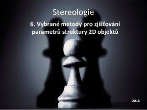 Stereologie 6 Vybran metody pro zjiovn parametr struktury
