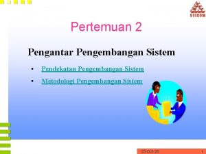 Pertemuan 2 Pengantar Pengembangan Sistem Pendekatan Pengembangan Sistem