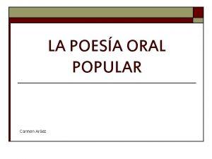 LA POESA ORAL POPULAR Carmen Arez LA POESA