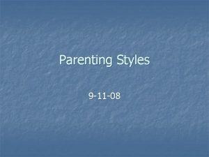 Parenting Styles 9 11 08 Review from yesterday