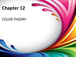 Chapter 12 COLOR THEORY Overview Color theory Color