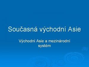 Souasn vchodn Asie Vchodn Asie a mezinrodn systm
