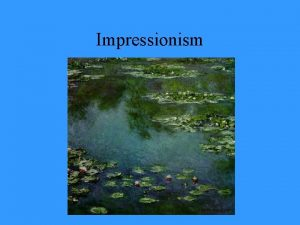 Impressionism Have you seen these paintings Or these
