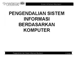Sistem Informasi Akuntansi PENGENDALIAN SISTEM INFORMASI BERDASARKAN KOMPUTER