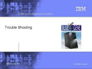 IBM Global Engineering Solutions Trouble Shooting IBM Blue