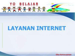 LAYANAN INTERNET Beberapa layanan wwwworld wide web merupakan