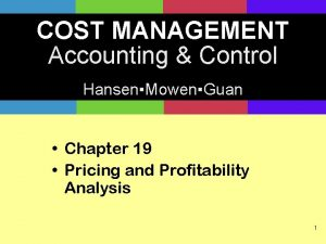 COST MANAGEMENT Accounting Control HansenMowenGuan Chapter 19 Pricing