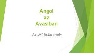 Angol az Avasiban Az A lists nyelv Mirt
