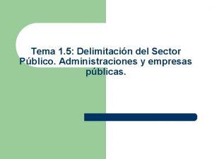 Tema 1 5 Delimitacin del Sector Pblico Administraciones