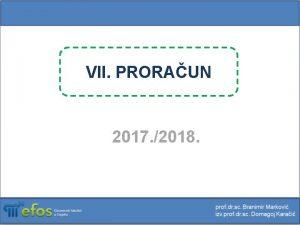 VII PRORAUN 2017 2018 Proraun je glavni instrument