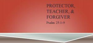 PROTECTOR TEACHER FORGIVER Psalm 25 1 9 PSALM