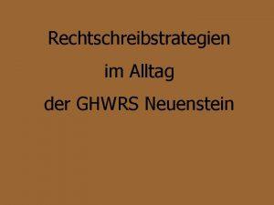 Rechtschreibstrategien im Alltag der GHWRS Neuenstein Gehirn ist