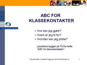 ABC FOR KLASSEKONTAKTER Hva kan jeg gjre Hvem