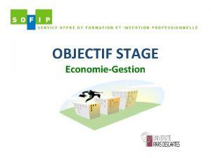 OBJECTIF STAGE EconomieGestion Pourquoi faire un stage Trouver
