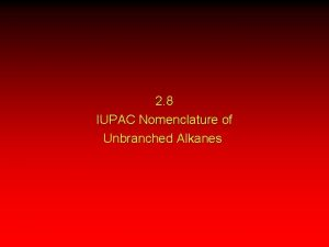 2 8 IUPAC Nomenclature of Unbranched Alkanes Table