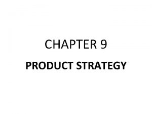 CHAPTER 9 PRODUCT STRATEGY PRODUCT STRATEGY Developing New