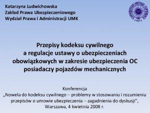 Katarzyna Ludwichowska Zakad Prawa Ubezpieczeniowego Wydzia Prawa i