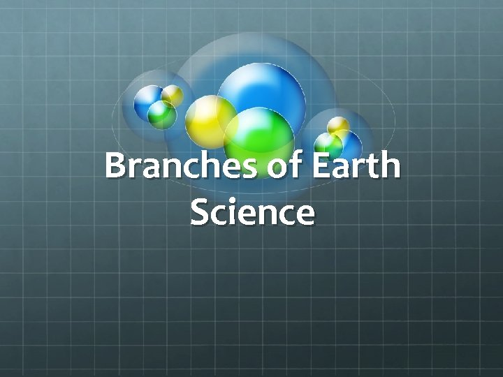 Branches of Earth Science Earth Science Earth science
