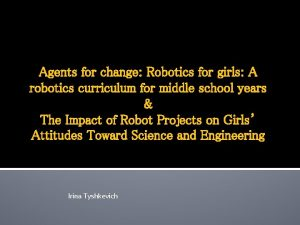 Agents for change Robotics for girls A robotics