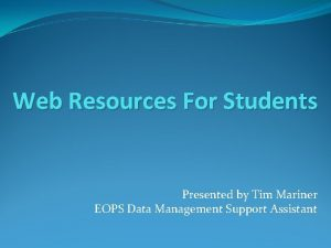Web Resources For Students Presented by Tim Mariner